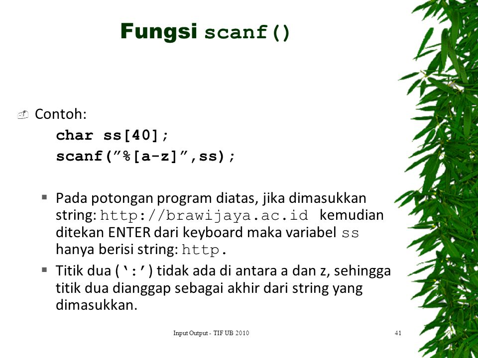 Fungsi scanf() Contoh: char ss[40]; scanf( %[a-z] ,ss);